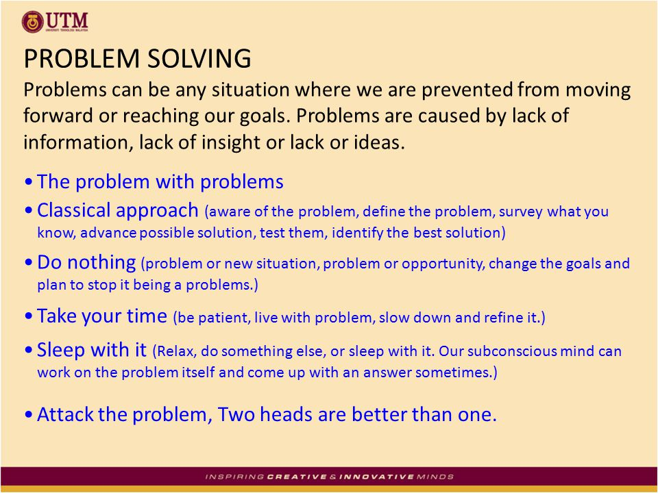 PROBLEM SOLVING Problems can be any situation where we are prevented from moving forward or reaching our goals. Problems are caused by lack of informa