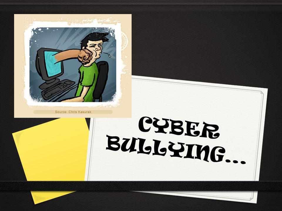 CYBER BULLYING…
