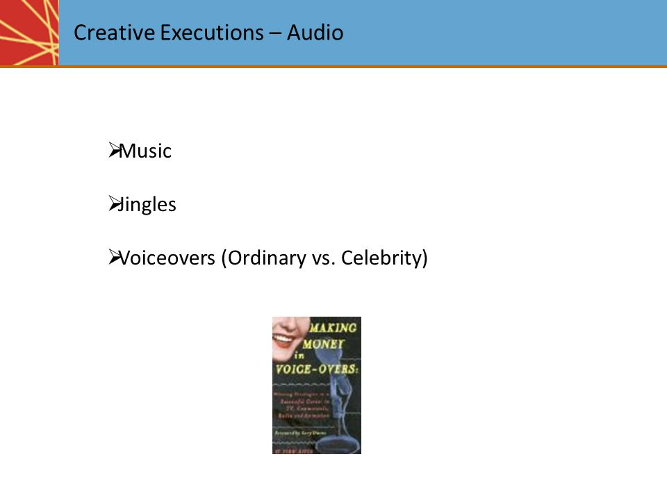 Creative Executions – Audio  Music  Jingles  Voiceovers (Ordinary vs. Celebrity)