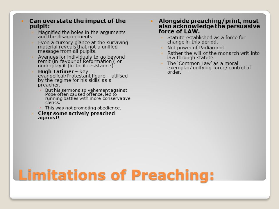 Limitations of Preaching: Can overstate the impact of the pulpit: ◦Magnified the holes in the arguments and the disagreements. ◦Even a cursory glance