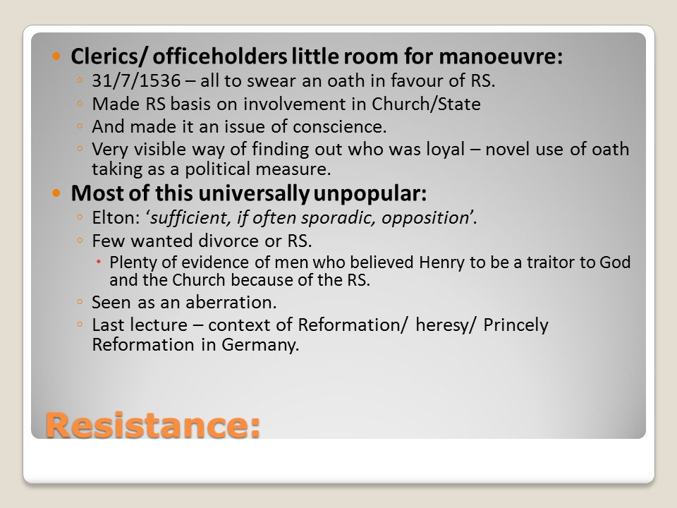 Resistance: Clerics/ officeholders little room for manoeuvre: ◦ 31/7/1536 – all to swear an oath in favour of RS. ◦ Made RS basis on involvement in Ch