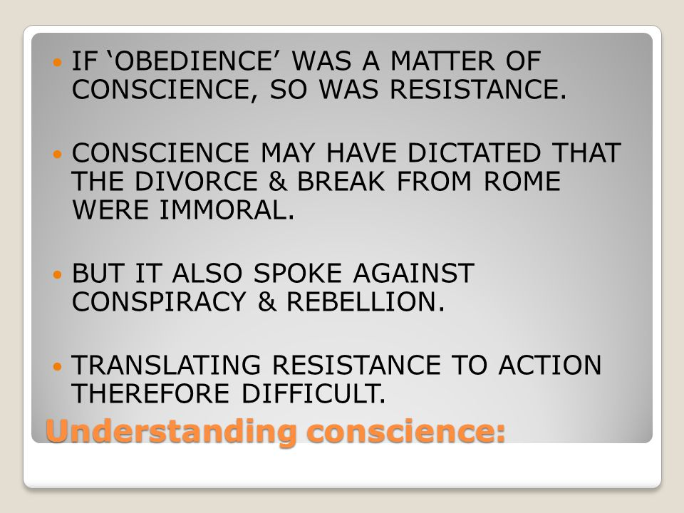 Understanding conscience: IF 'OBEDIENCE' WAS A MATTER OF CONSCIENCE, SO WAS RESISTANCE. CONSCIENCE MAY HAVE DICTATED THAT THE DIVORCE & BREAK FROM ROM