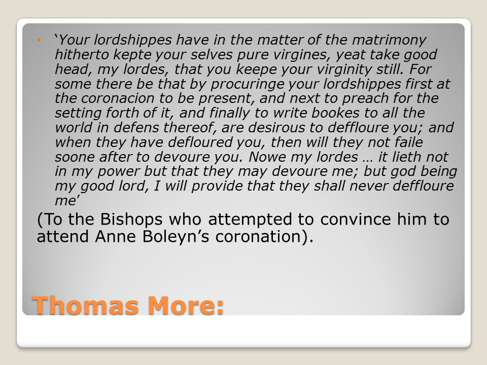 Thomas More: 'Your lordshippes have in the matter of the matrimony hitherto kepte your selves pure virgines, yeat take good head, my lordes, that you
