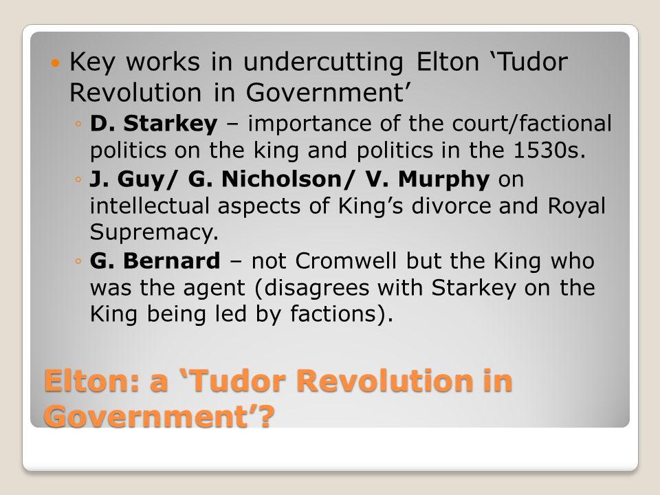 Elton: a 'Tudor Revolution in Government'.