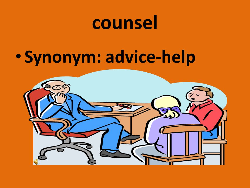 counsel Synonym: advice-help