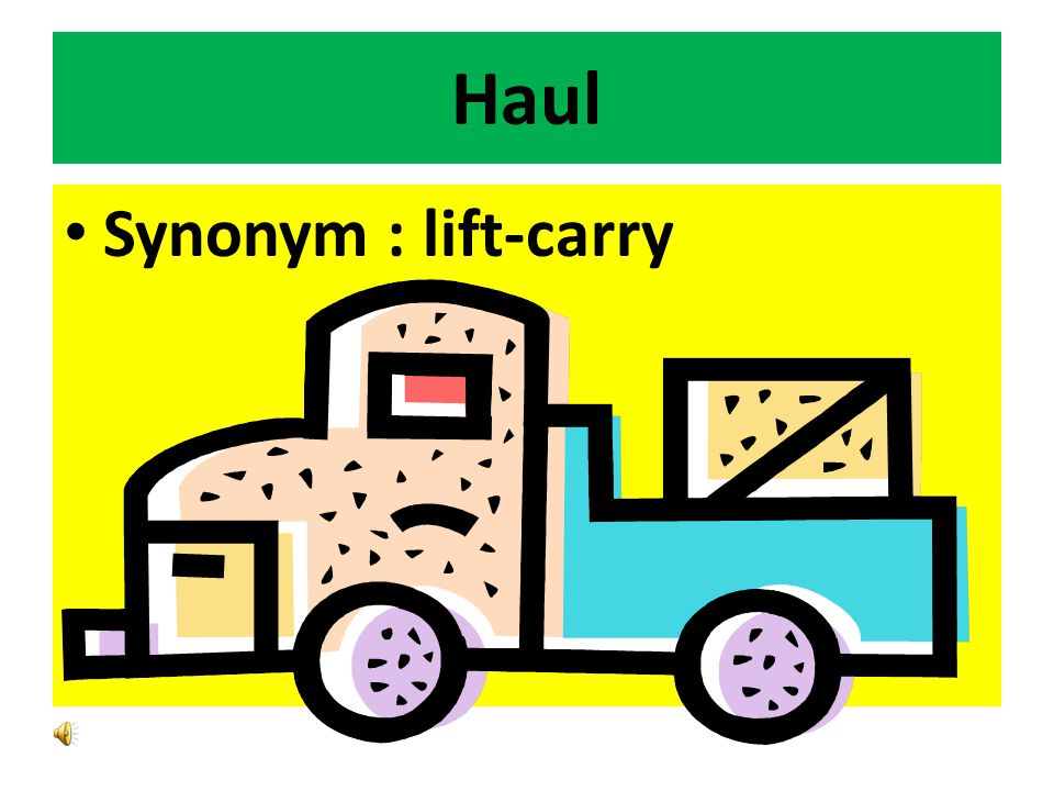 Haul Synonym : lift-carry