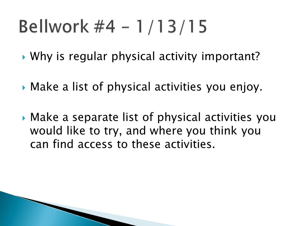  Why is regular physical activity important.  Make a list of physical activities you enjoy.
