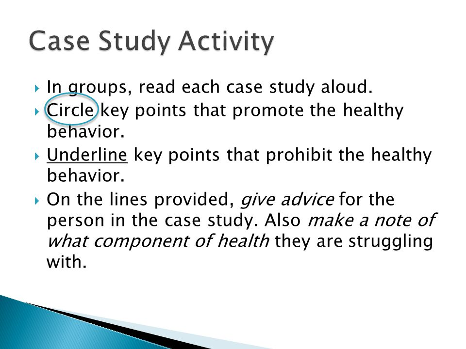  In groups, read each case study aloud.  Circle key points that promote the healthy behavior.