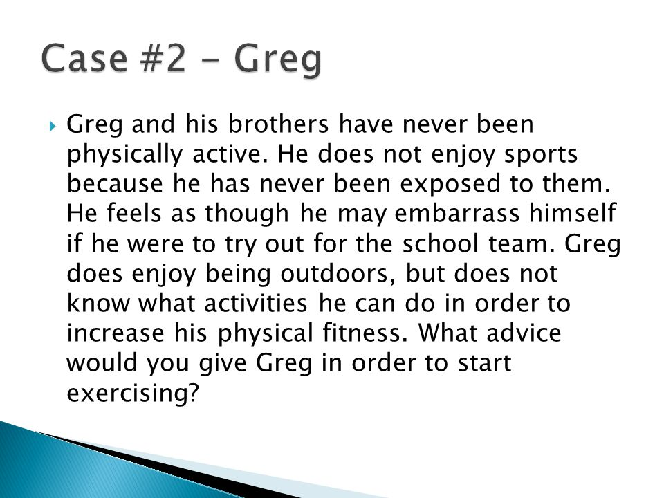  Greg and his brothers have never been physically active.