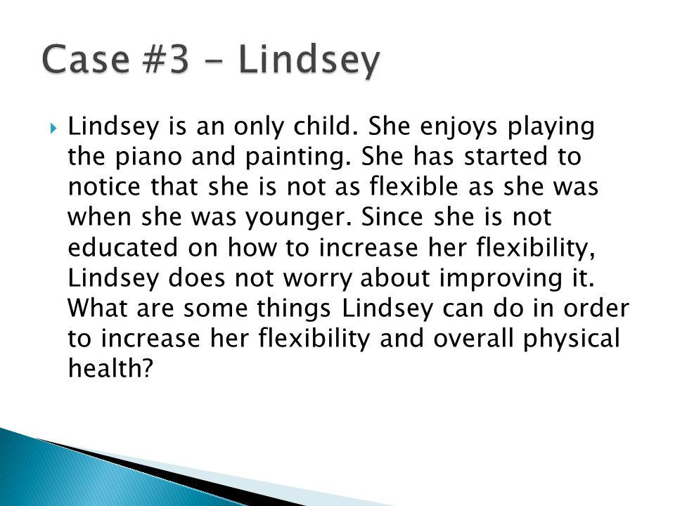  Lindsey is an only child. She enjoys playing the piano and painting.