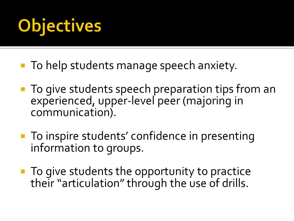  To help students manage speech anxiety.
