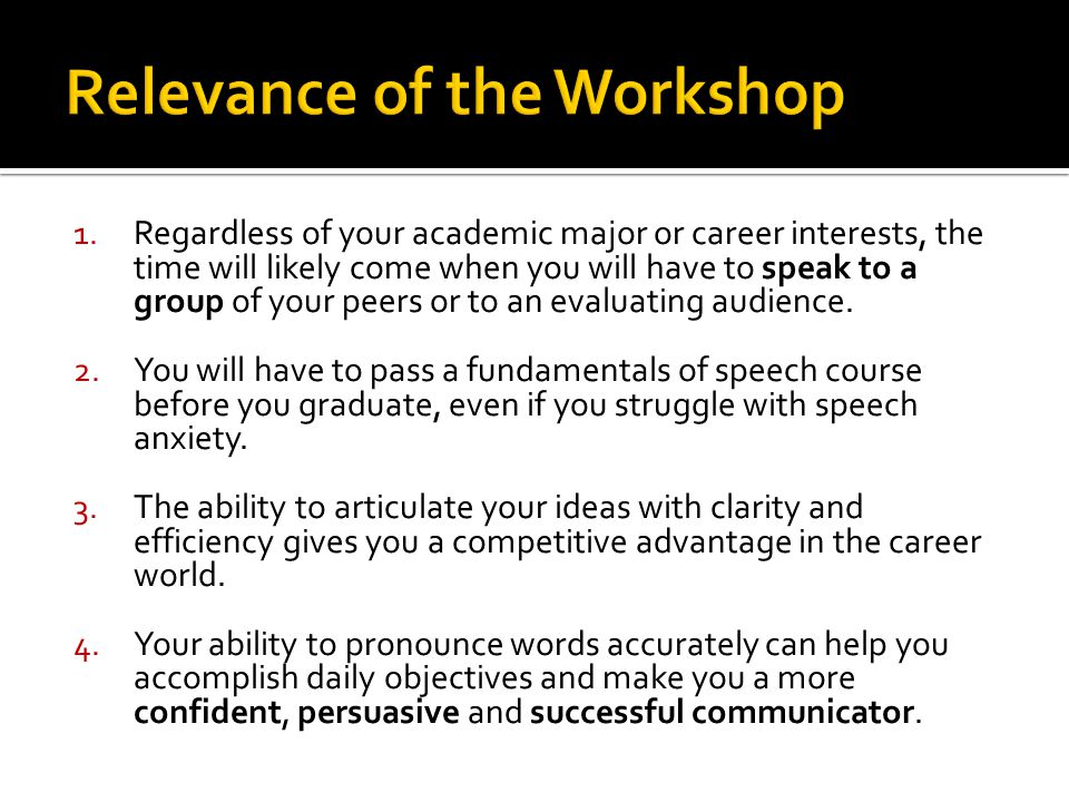 1. Regardless of your academic major or career interests, the time will likely come when you will have to speak to a group of your peers or to an eval