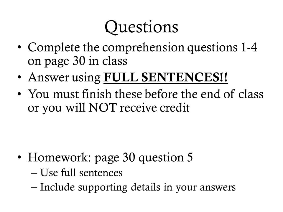 Questions Complete the comprehension questions 1-4 on page 30 in class Answer using FULL SENTENCES!.