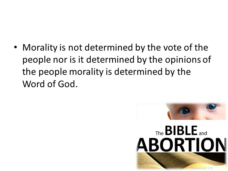 Morality is not determined by the vote of the people nor is it determined by the opinions of the people morality is determined by the Word of God.