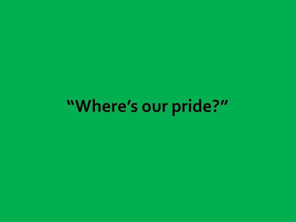 Where's our pride?