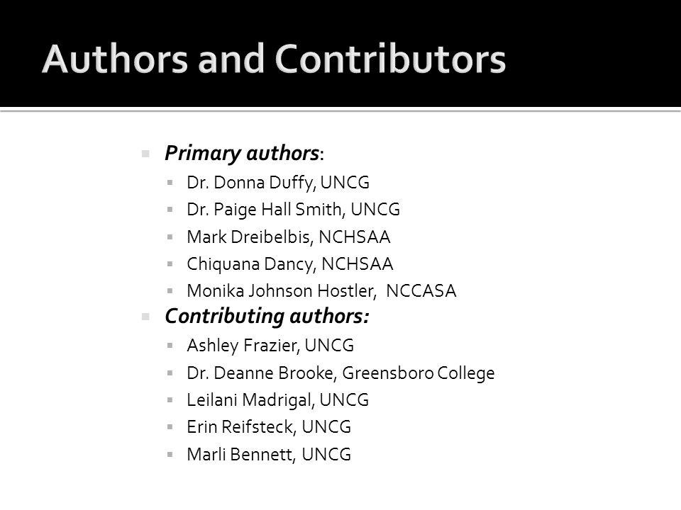  Primary authors:  Dr. Donna Duffy, UNCG  Dr. Paige Hall Smith, UNCG  Mark Dreibelbis, NCHSAA  Chiquana Dancy, NCHSAA  Monika Johnson Hostler, N