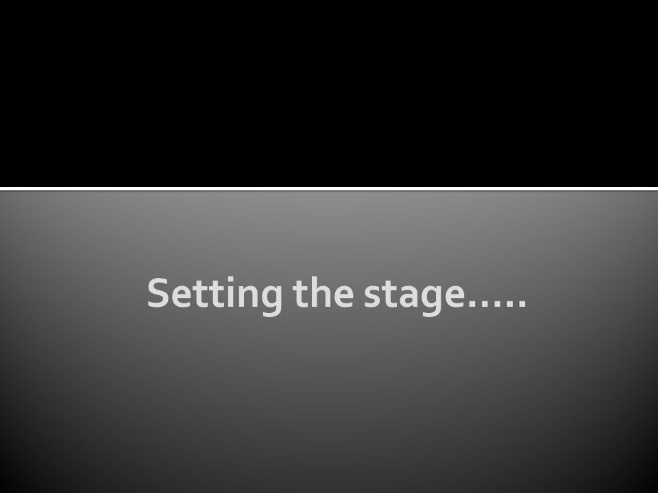 Setting the stage…..