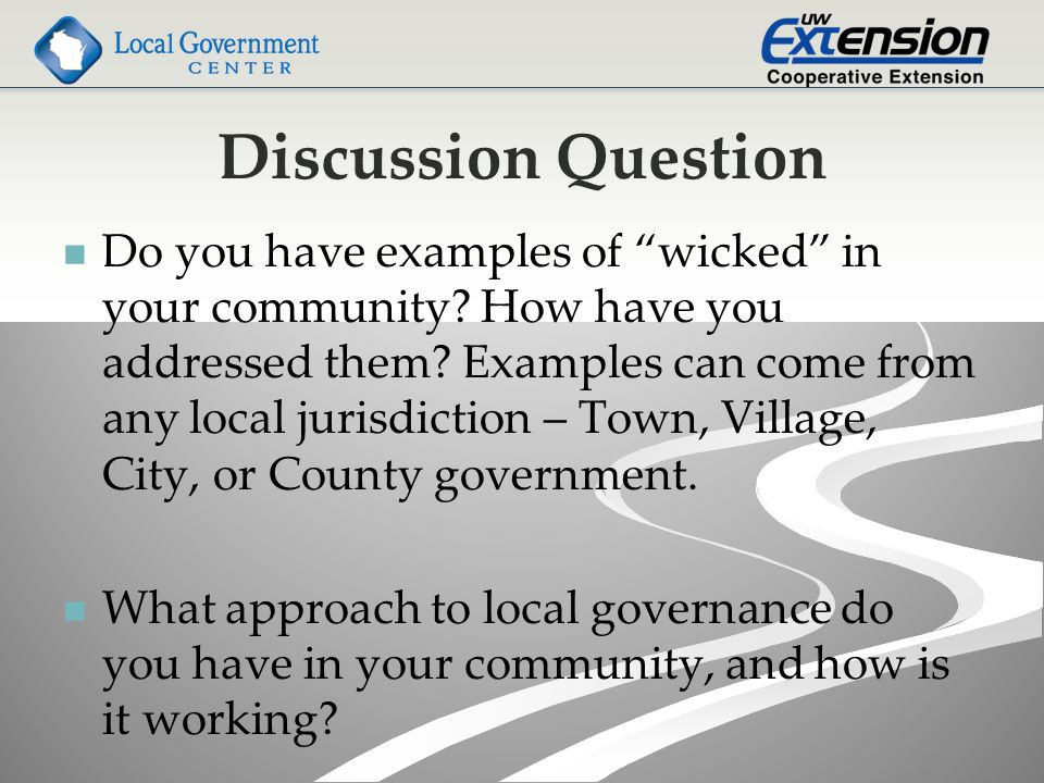 Discussion Question Do you have examples of wicked in your community.