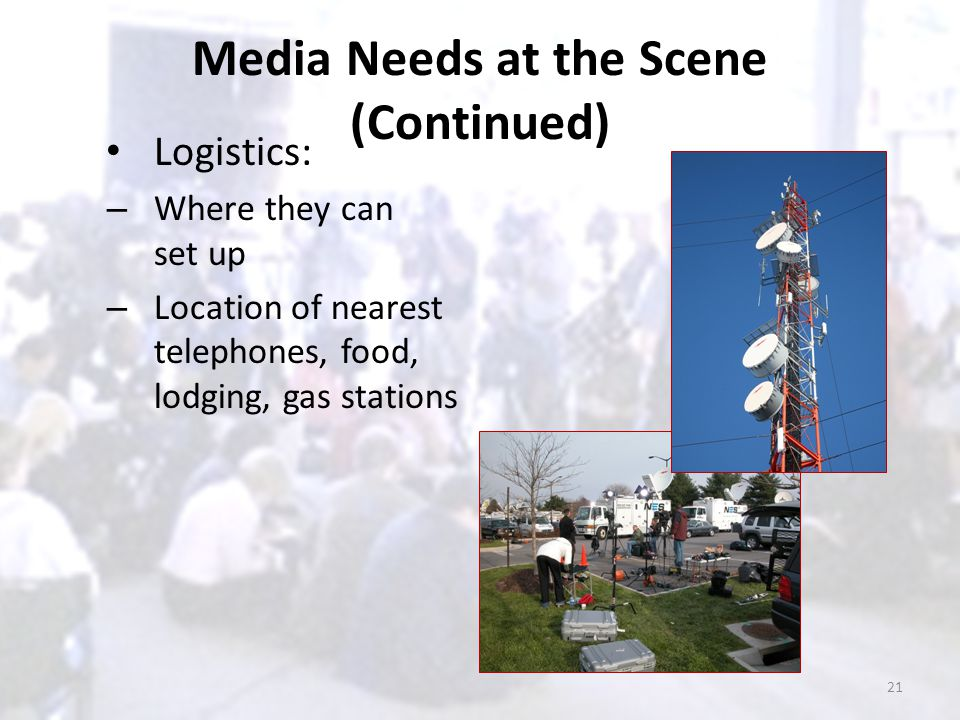 Media Needs at the Scene (Continued) Logistics: – Where they can set up – Location of nearest telephones, food, lodging, gas stations 21