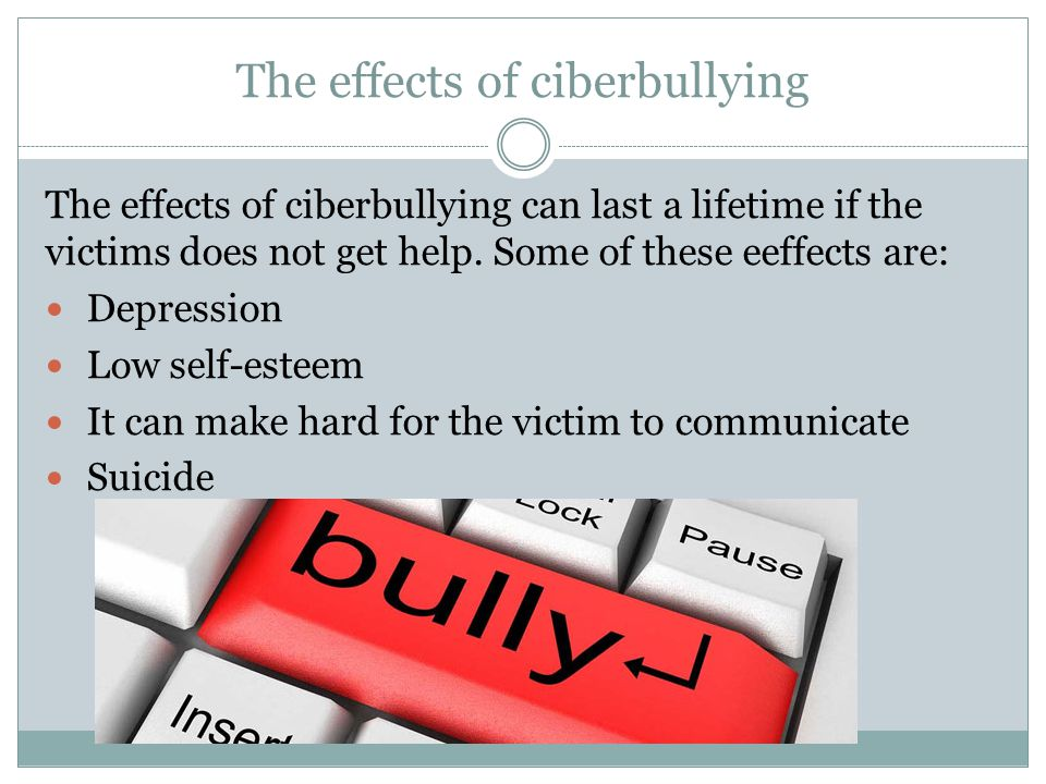 The effects of ciberbullying The effects of ciberbullying can last a lifetime if the victims does not get help.