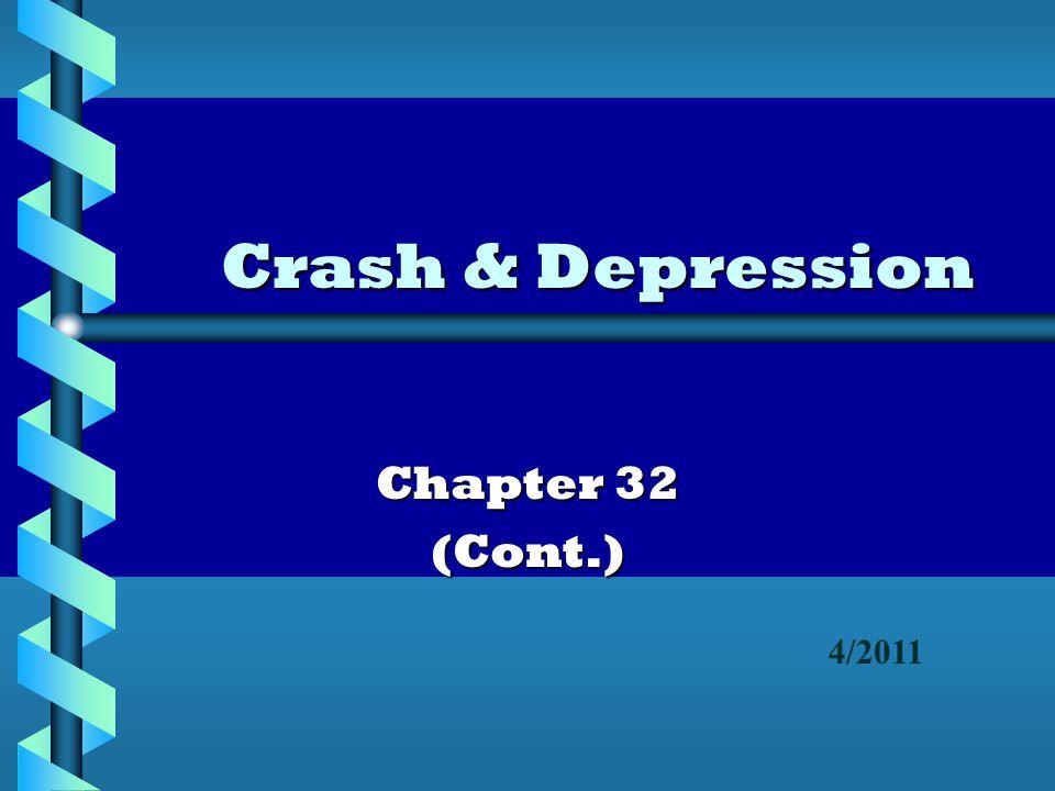 Crash & Depression Chapter 32 (Cont.) 4/2011