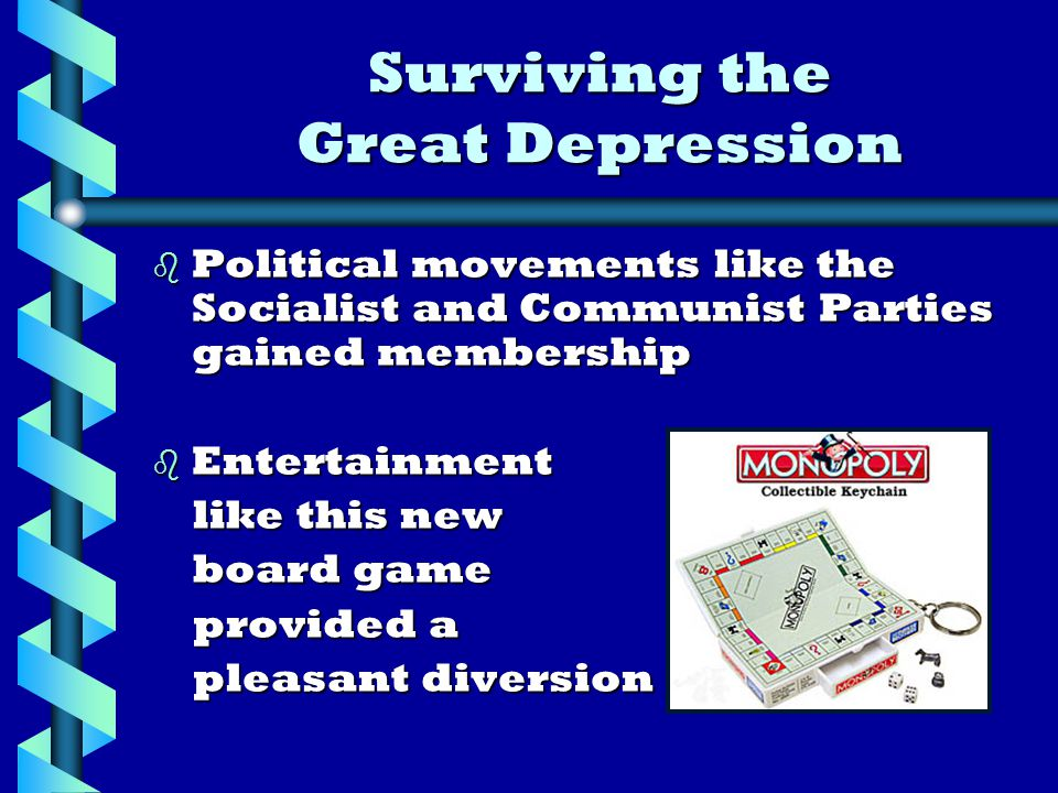 b Political movements like the Socialist and Communist Parties gained membership b Entertainment like this new like this new board game board game provided a provided a pleasant diversion pleasant diversion