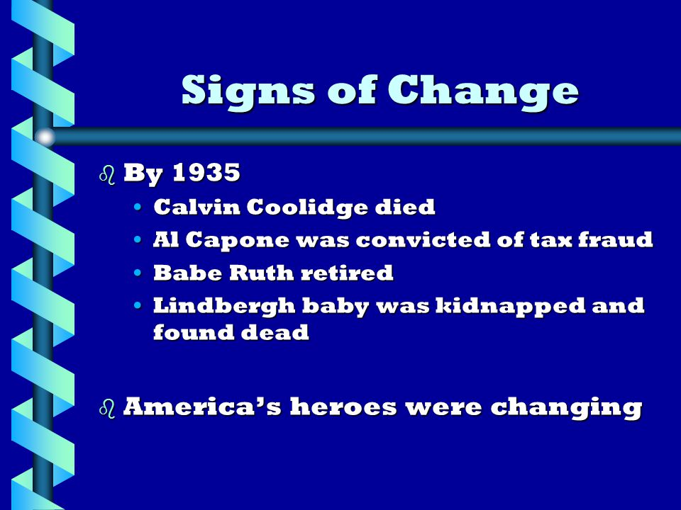 b By 1935 Calvin Coolidge diedCalvin Coolidge died Al Capone was convicted of tax fraudAl Capone was convicted of tax fraud Babe Ruth retiredBabe Ruth retired Lindbergh baby was kidnapped and found deadLindbergh baby was kidnapped and found dead b America's heroes were changing