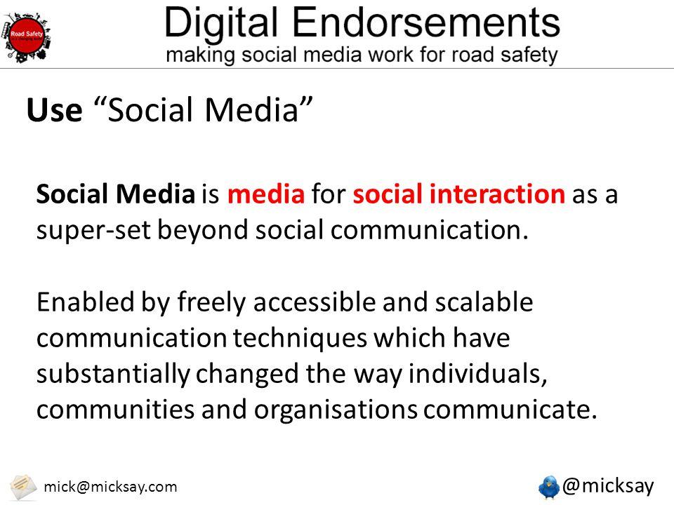 @micksay mick@micksay.com Use Social Media Social Media is media for social interaction as a super-set beyond social communication.