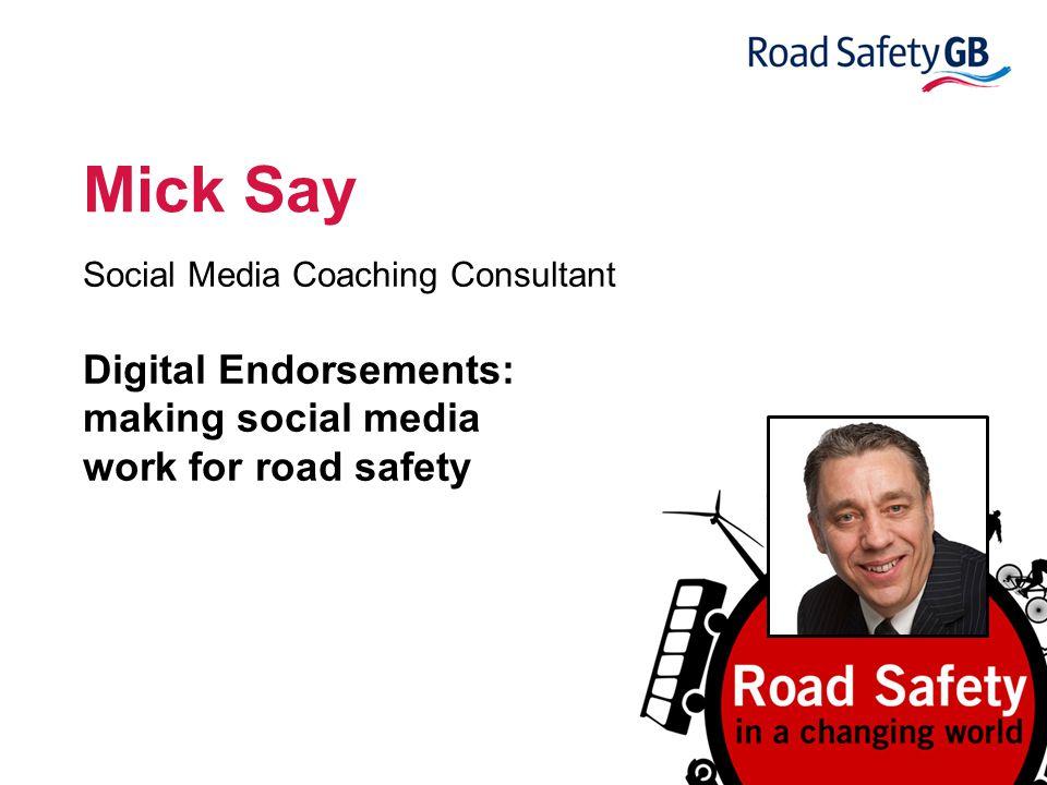 @micksay mick@micksay.com Digital Endorsements: making social media work for road safety