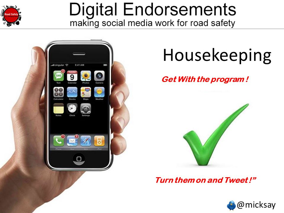 @micksay mick@micksay.com Housekeeping Smart Phones Get With the program .