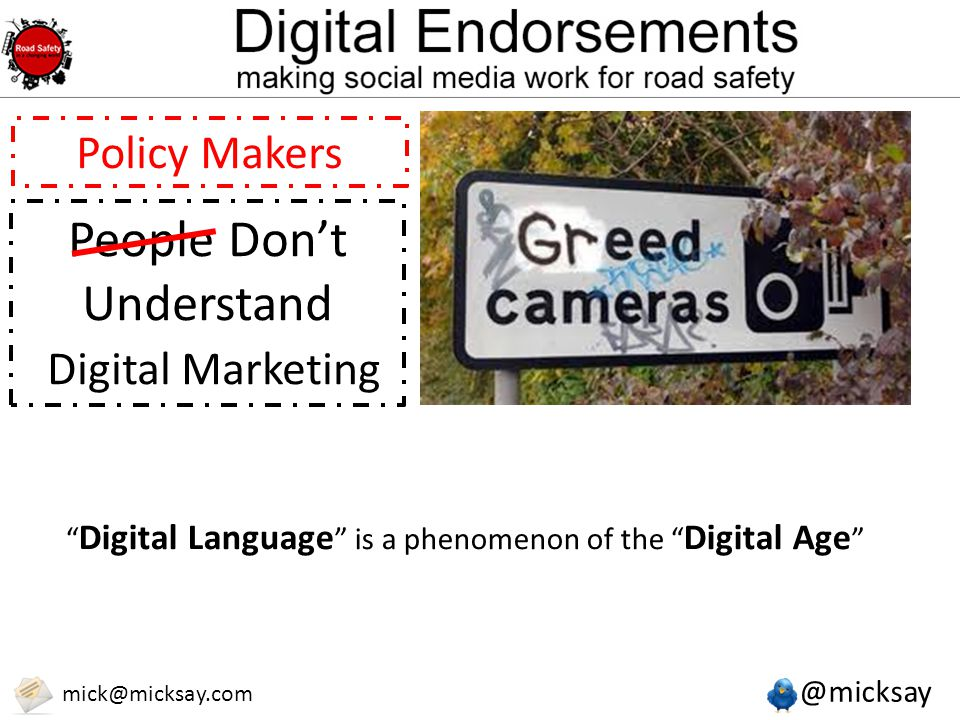 @micksay mick@micksay.com People Don't Understand Digital Marketing Policy Makers Digital Language is a phenomenon of the Digital Age