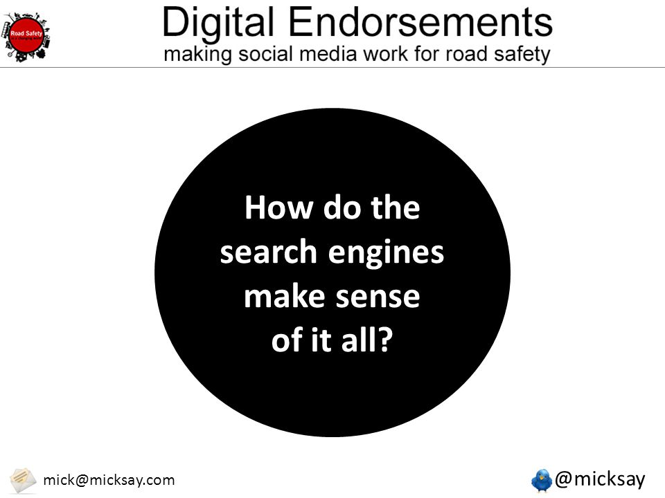 @micksay mick@micksay.com How do the search engines make sense of it all?