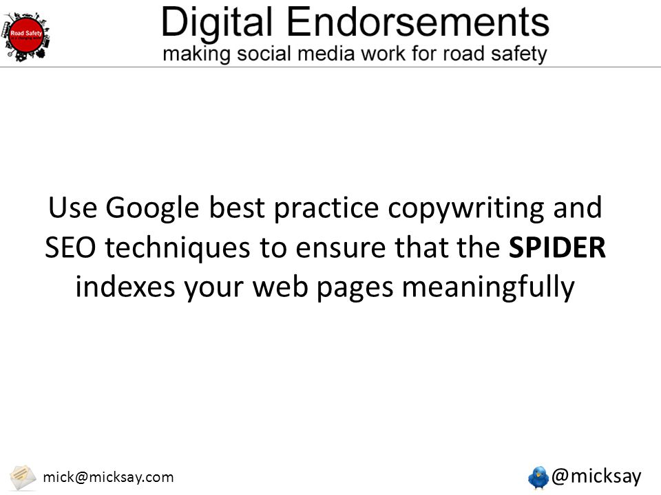 @micksay mick@micksay.com Use Google best practice copywriting and SEO techniques to ensure that the SPIDER indexes your web pages meaningfully