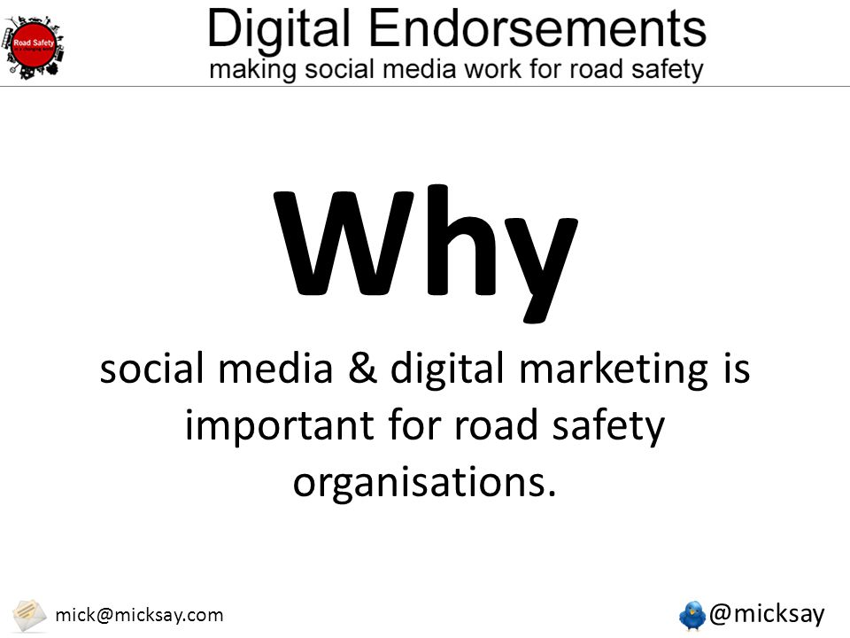 @micksay mick@micksay.com Why social media & digital marketing is important for road safety organisations.