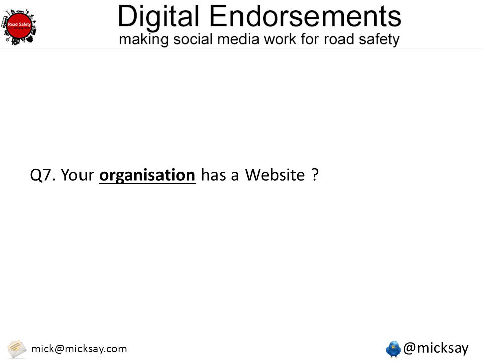 @micksay mick@micksay.com Q7. Your organisation has a Website ?