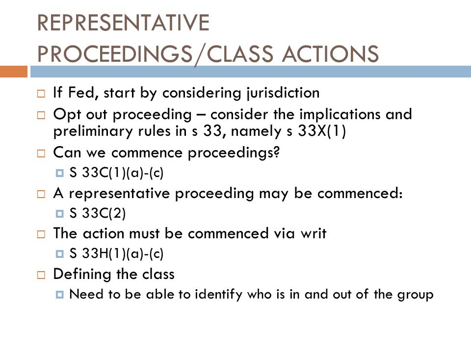 REPRESENTATIVE PROCEEDINGS/CLASS ACTIONS  If Fed, start by considering jurisdiction  Opt out proceeding – consider the implications and preliminary