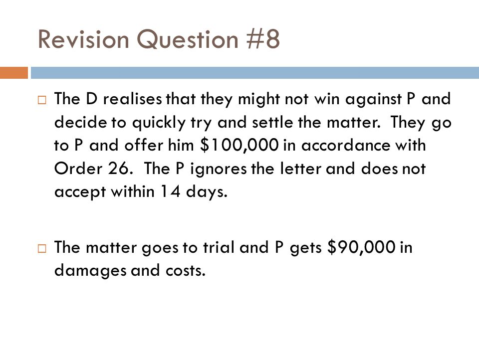 Revision Question #8  The D realises that they might not win against P and decide to quickly try and settle the matter. They go to P and offer him $1