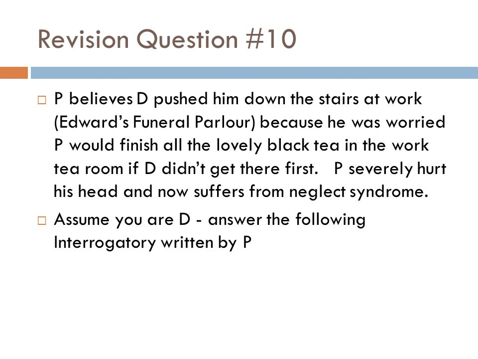 Revision Question #10  P believes D pushed him down the stairs at work (Edward's Funeral Parlour) because he was worried P would finish all the lovel