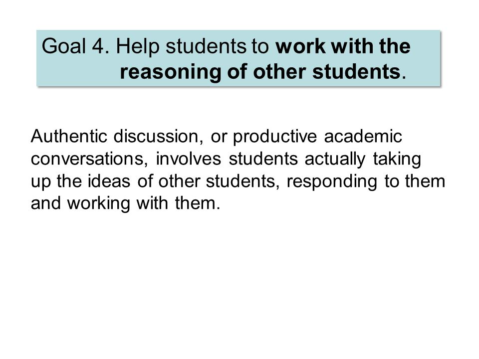 Authentic discussion, or productive academic conversations, involves students actually taking up the ideas of other students, responding to them and w