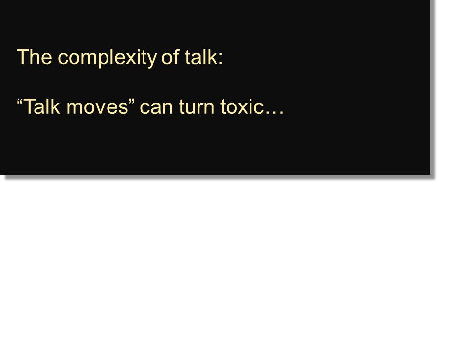 """The complexity of talk: """"Talk moves"""" can turn toxic… The complexity of talk: """"Talk moves"""" can turn toxic…"""