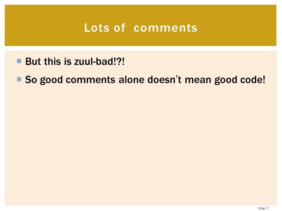 Slide 11  But this is zuul-bad!?. So good comments alone doesn't mean good code.