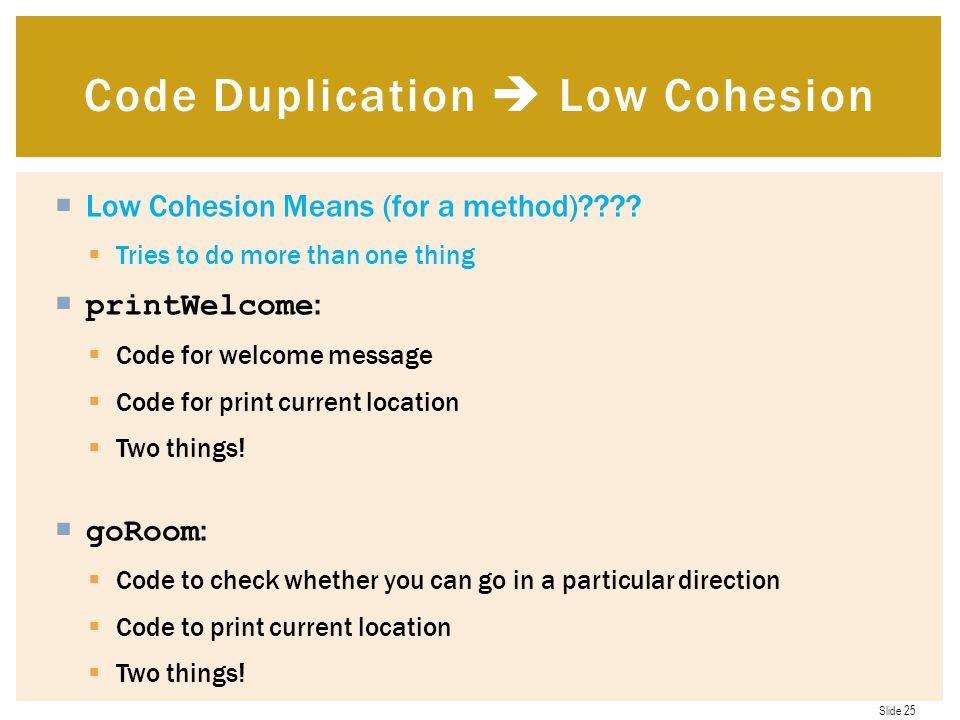 Slide 25  Low Cohesion Means (for a method)???.