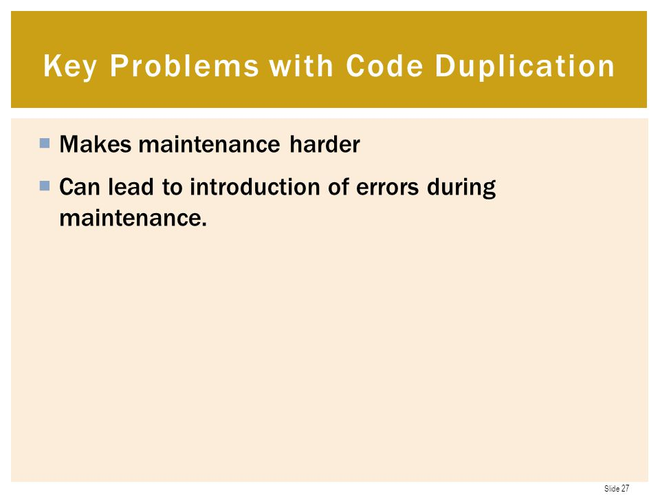 Slide 27  Makes maintenance harder  Can lead to introduction of errors during maintenance.