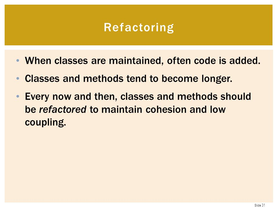 Slide 31 When classes are maintained, often code is added.