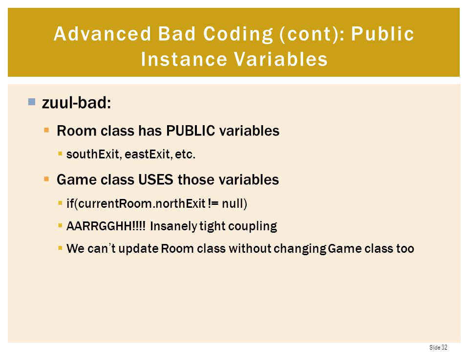 Slide 32  zuul-bad:  Room class has PUBLIC variables  southExit, eastExit, etc.