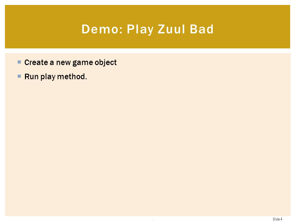 Slide 4  Create a new game object  Run play method.. Demo: Play Zuul Bad