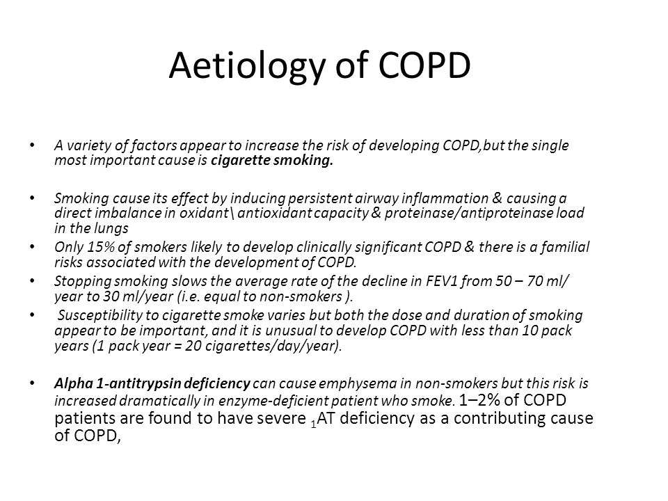Aetiology of COPD A variety of factors appear to increase the risk of developing COPD,but the single most important cause is cigarette smoking. Smokin