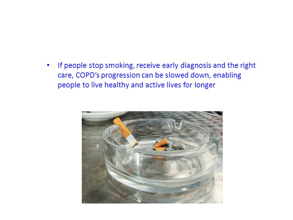 If people stop smoking, receive early diagnosis and the right care, COPD's progression can be slowed down, enabling people to live healthy and active