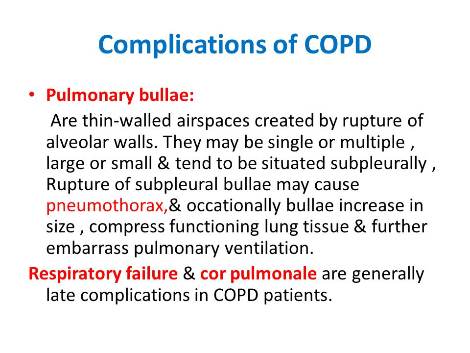 Complications of COPD Pulmonary bullae: Are thin-walled airspaces created by rupture of alveolar walls. They may be single or multiple, large or small