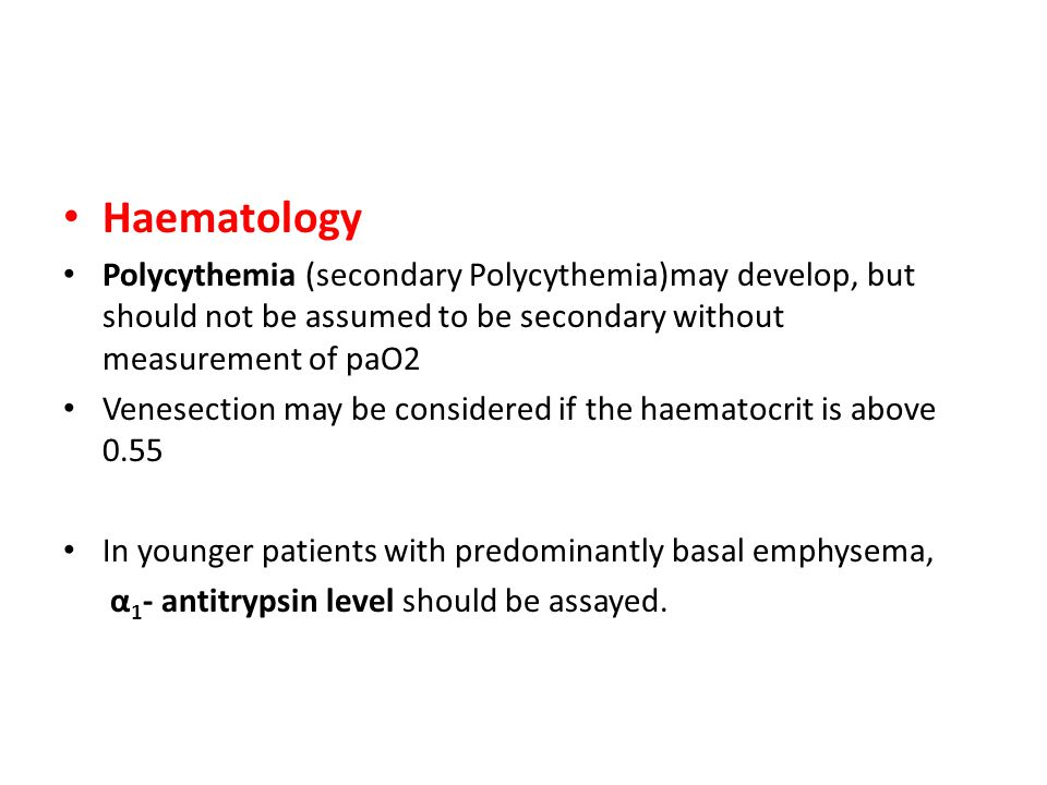 Haematology Polycythemia (secondary Polycythemia)may develop, but should not be assumed to be secondary without measurement of paO2 Venesection may be